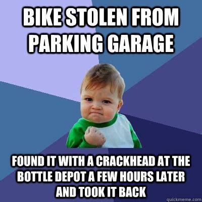 Stolen Memes - bike stolen from parking garage found it with a crackhead