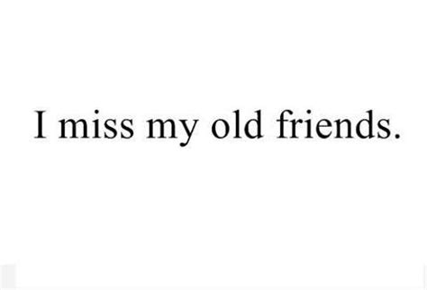 I Miss You My Old Friend Quotes