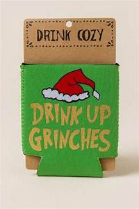Drink Up Grinches Coozie Holiday Shop Pinterest