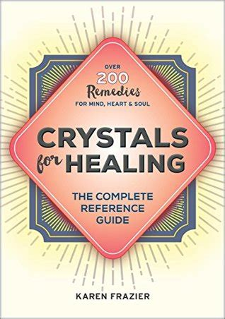 crystals  healing  complete reference guide    remedies  mind heart soul