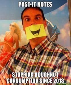 Post It Meme - post it notes stopping doughnut consumption since 2013 colin make a meme