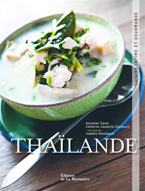 thailande cuisine livre thailande cuisine intime et gourmande ne