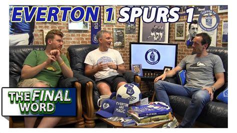 Everton 1-1 Tottenham Hotspur   The Final Word - YouTube