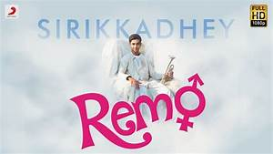 Remo - Sirikkadhey Music Video | Anirudh Ravichander ...