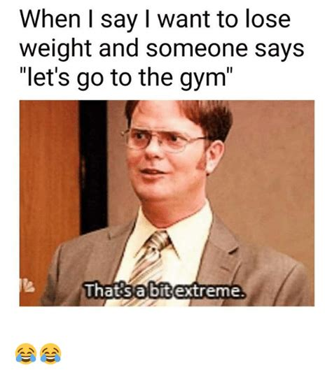 Losing Meme - when say want to lose weight and someone says let s go to