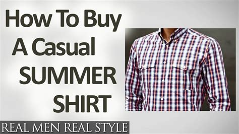 how to buy a how to buy a casual summer shirt buying hot weather button down shirts for men youtube