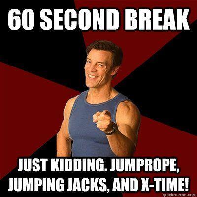 Tony Horton Meme - funny workout quotes 60 second break just kidding jumprope jumping jacks and x tony horton