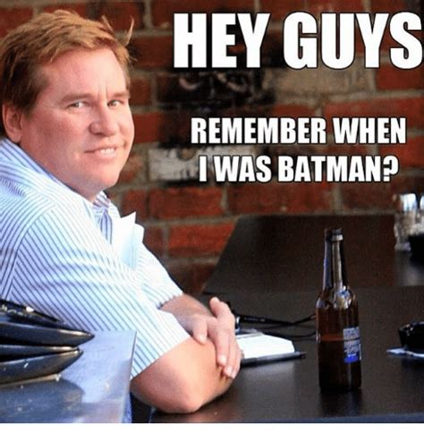 Val Kilmer Batman Meme - hey guys remember when i was batman batman meme on sizzle