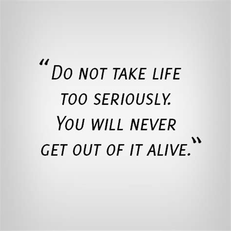 Do Not Take Life Too Seriously Quotes