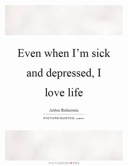 Sick Quotes Depressed Quote Even Im Loving