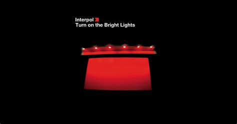 Turn On The Bright Lights By Interpol On Apple Music