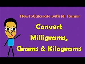 Conversion Table Chart How To Convert Milligrams Grams And Kilograms Youtube
