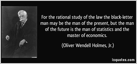 black letter law for the rational study of the the black letter may 20620 | quote for the rational study of the law the black letter man may be the man of the present but the man oliver wendell holmes jr 306841