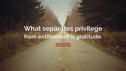 Privilege Entitlement Gratitude Brown Separates Quote Wallpapers