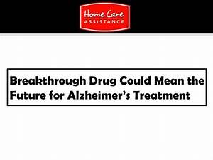 Breakthrough Drug Could Mean the Future for Alzheimer'S ...