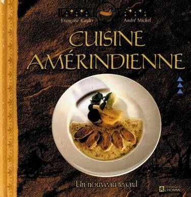 livre cuisine homme livre la cuisine amérindienne un nouveau regard les