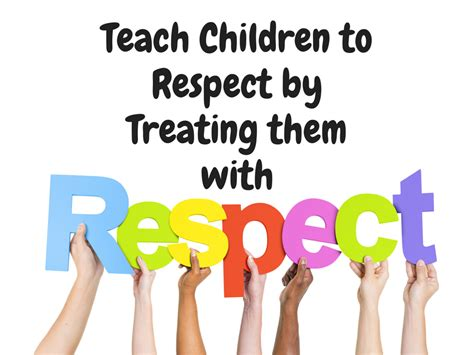 Teach Children To Respect By Treating Them With Respect