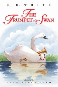 The Trumpet Of The Swan By E B White Illustrated By