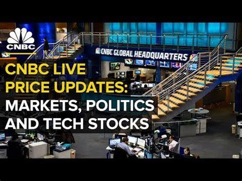 cnbc  price updates markets politics  tech stocks