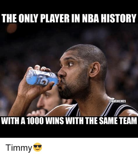 Player Memes - the only player in nba history with a1000 wins with the same team timmy basketball meme on sizzle