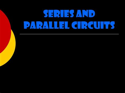 Ppt  Series And Parallel Circuits Powerpoint Presentation Id225105