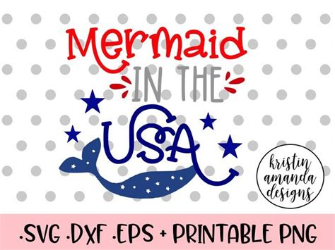 Mermaid in the usa quote design. Mermaid in the USA Fourth of July SVG DXF EPS PNG Cut File ...
