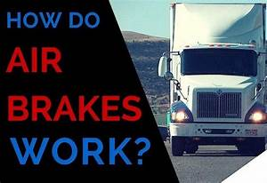 How Do Air Brakes Work  U2013 Ultimate Truckers Guide