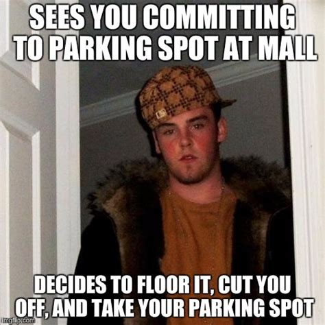 Asshole Meme - some jerk did this to me at the mall 2 days ago and i wish i slashed his tires imgflip