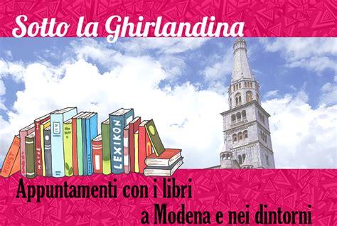Libreria Delfini Modena by Sotto La Ghirlandina Appuntamenti Con I Libri A Modena E
