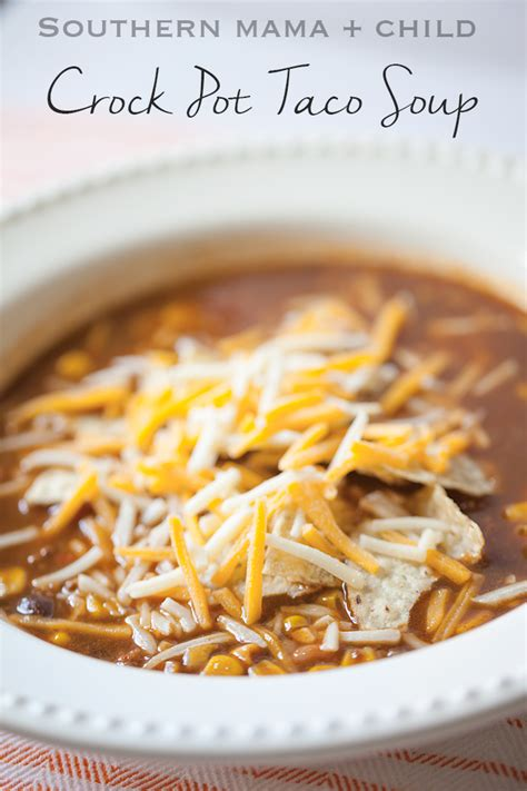 the best crock pot soup recipes best crock pot taco soup recipe southern mama guide