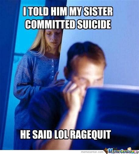 Suicide Memes - i told him my sister committed suicide by mustapan meme center