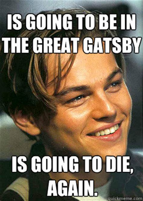 Great Gatsby Memes - is going to be in the great gatsby is going to die again bad luck leonardo dicaprio quickmeme