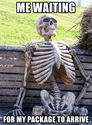 when your package arrives by me waiting for my package to arrive waiting skeleton meme generator