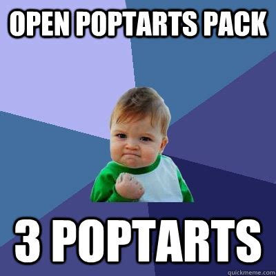Poptarts Meme - open poptarts pack 3 poptarts success kid quickmeme