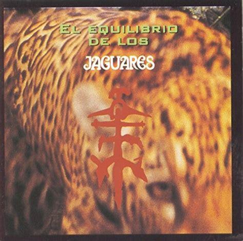Jaguares Songs by El Equilibrio De Los Jaguares Jaguares Songs Reviews
