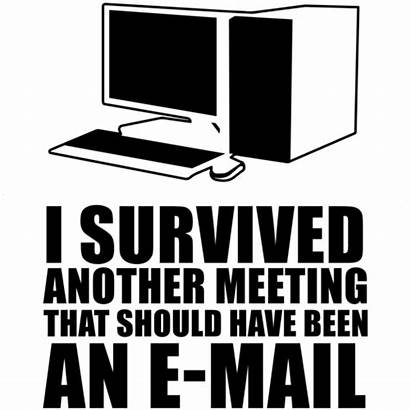 Meeting Should Been Survived Another Email Shirt