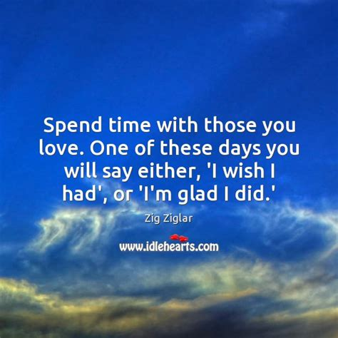 Spending Quality Time With Loved Ones Quotes