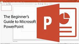 Beginner U0026 39 S Guide To Powerpoint - 2017 Tutorial