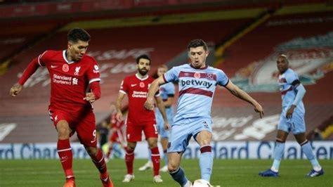 Siaran Langsung & Live Streaming West Ham vs Liverpool ...