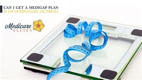 medigap plan  im overweight  obese