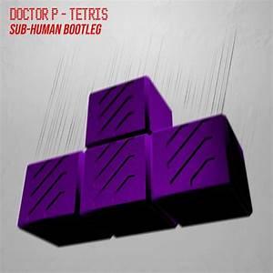 Premiere Doctor P Quot Tetris Quot Remixed By Sub Human