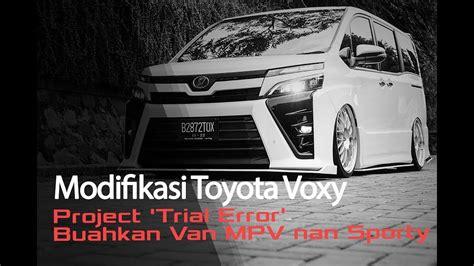 Modifikasi Toyota Voxy by Modifikasi Toyota Voxy Project Trial Error Buahkan