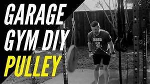 How To Build A Garage Gym Diy Pulley System  Tricep  U0026 Lat