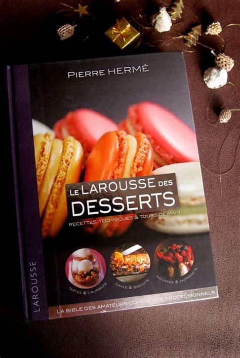 larousse cuisine dessert le larousse des desserts par hermé 2 livres à