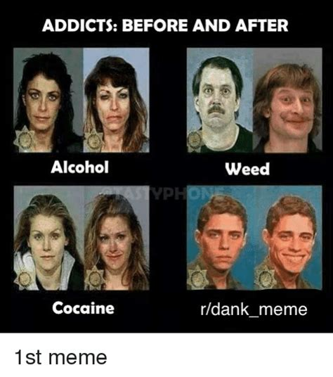 Heroin Addict Meme - 25 best memes about addicts before and after addicts before and after memes