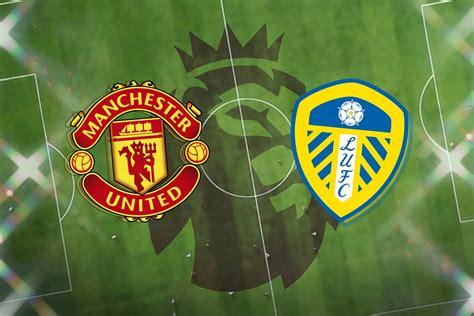 Manchester United vs Leeds: Prediction, TV channel, live ...