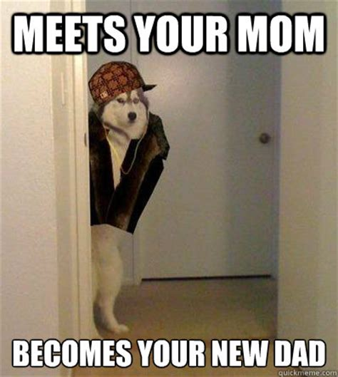 New Dad Meme - meets your mom becomes your new dad scumbag dog quickmeme