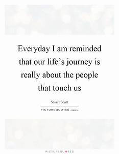 Everyday I am reminded that our life's journey is really ...