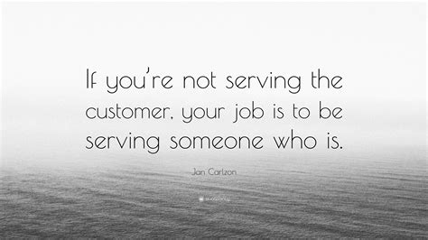 jan carlzon quote  youre  serving  customer