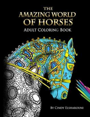 amazing world of horses adult coloring book the amazing world of horses adult coloring book by cindy